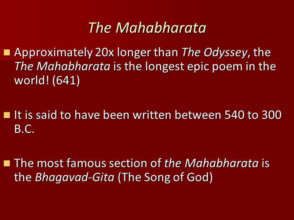 The Mahabharata Approximately 20x longer than The Odyssey, the The Mahabharata is the longest epic poem in the world.