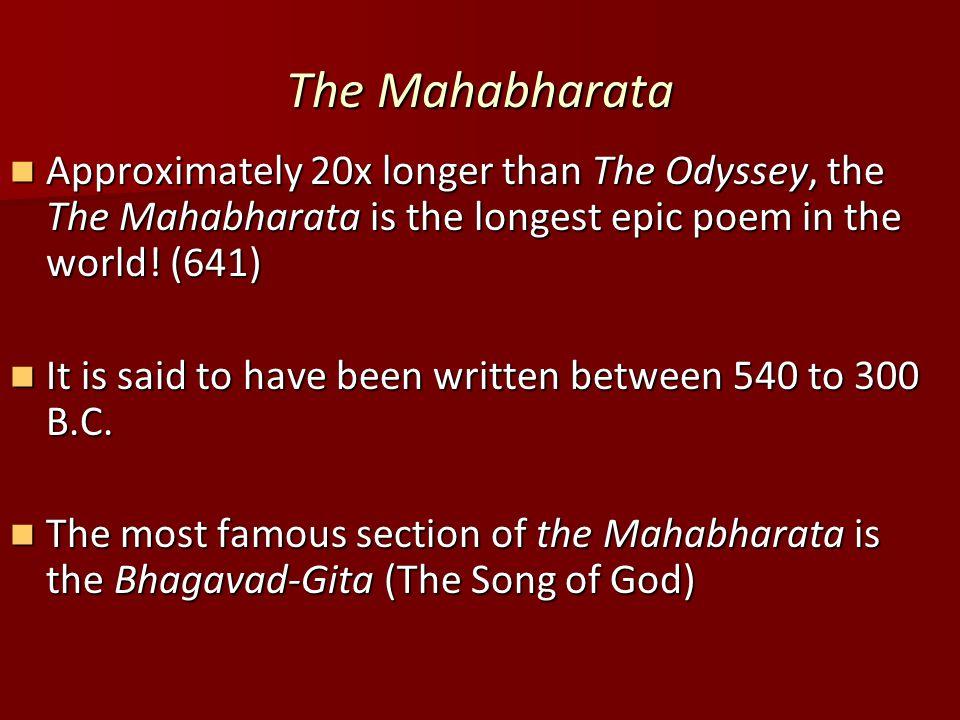 The Mahabharata Approximately 20x longer than The Odyssey, the The Mahabharata is the longest epic poem in the world.