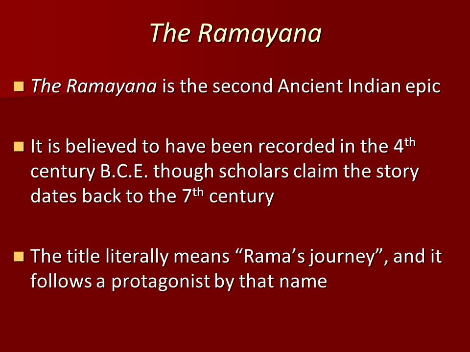 The Ramayana The Ramayana is the second Ancient Indian epic The Ramayana is the second Ancient Indian epic It is believed to have been recorded in the