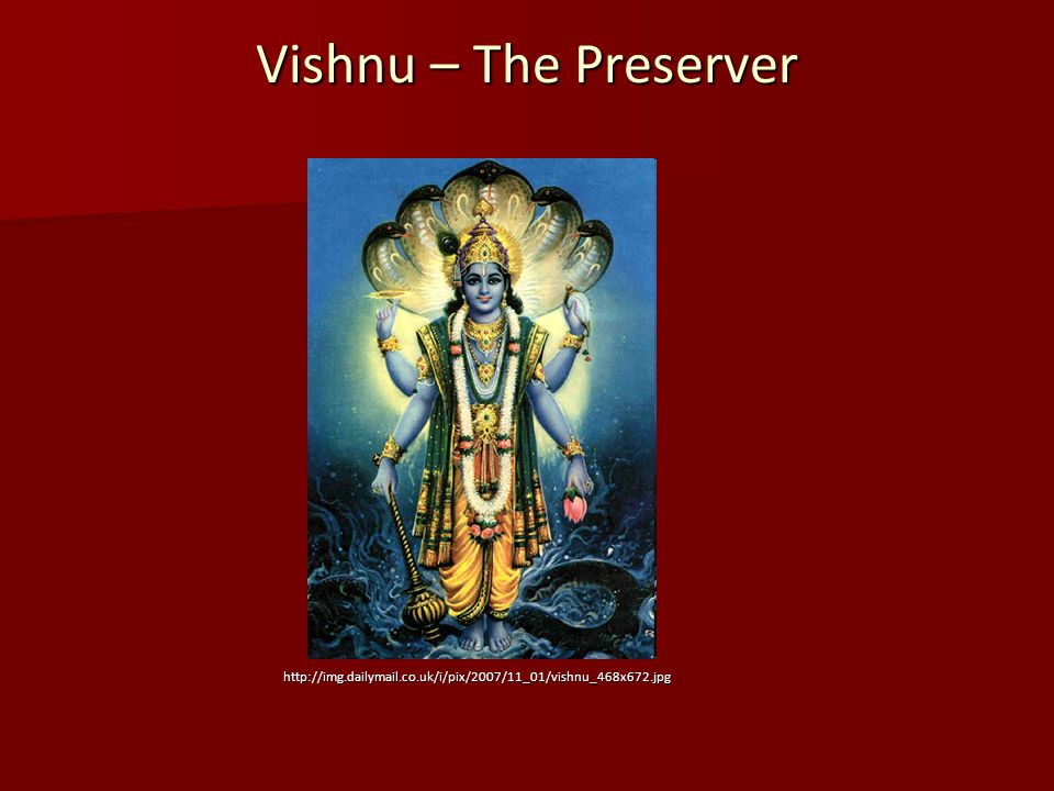 Vishnu – The Preserver http://img.dailymail.co.uk/i/pix/2007/11_01/vishnu_468x672.jpg