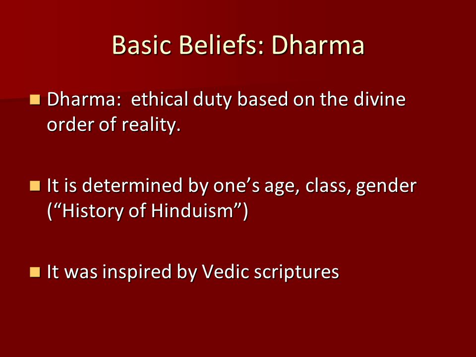 Basic Beliefs: Dharma Dharma: ethical duty based on the divine order of reality. Dharma: ethical duty based on the divine order of reality. It is dete