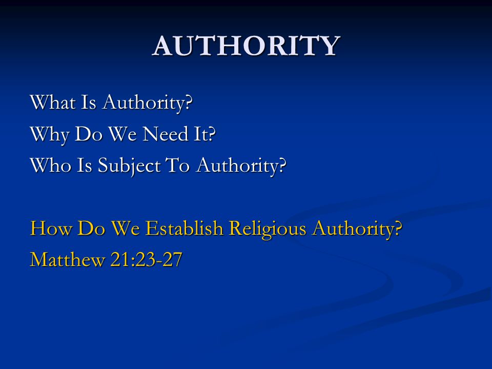 AUTHORITY What Is Authority. Why Do We Need It. Who Is Subject To Authority.