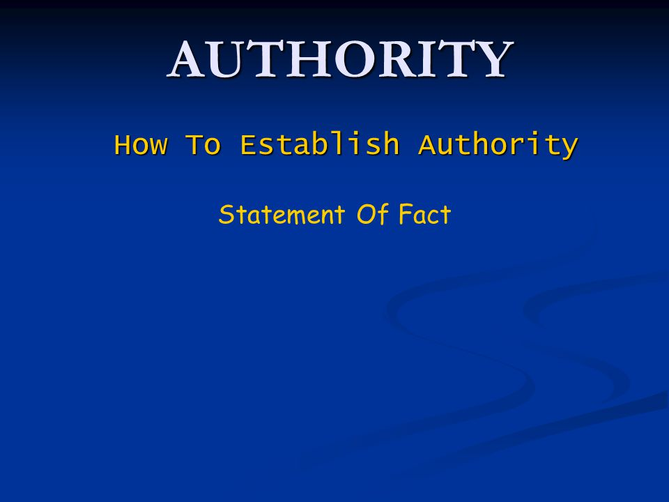 AUTHORITY How To Establish Authority Statement Of Fact