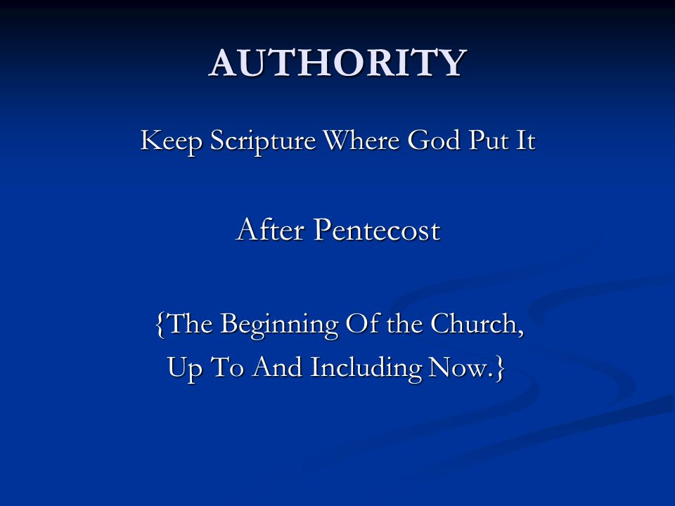 AUTHORITY Keep Scripture Where God Put It After Pentecost {The Beginning Of the Church, Up To And Including Now.}