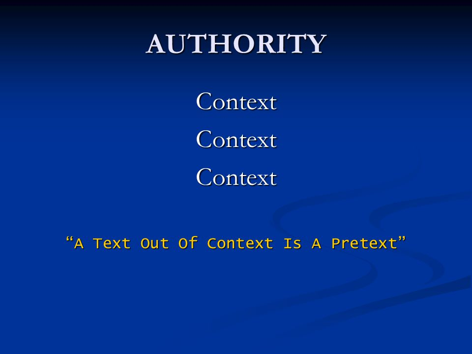 "AUTHORITY ContextContextContext ""A Text Out Of Context Is A Pretext"""