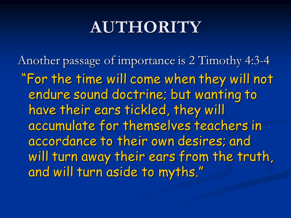 "AUTHORITY Another passage of importance is 2 Timothy 4:3-4 ""For the time will come when they will not endure sound doctrine; but wanting to have their"