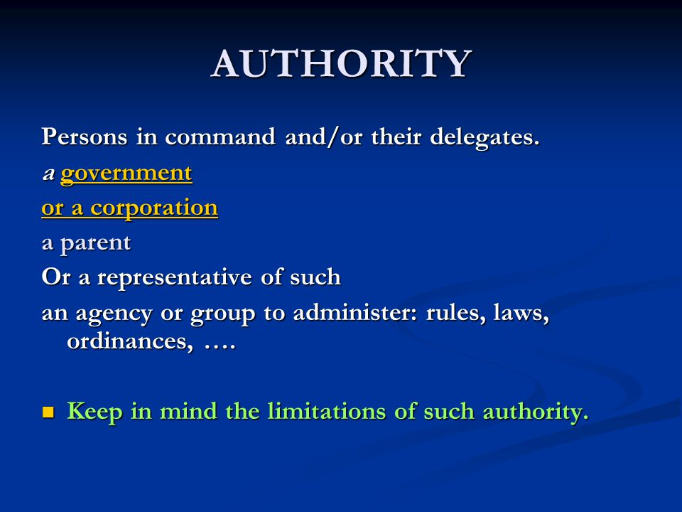 AUTHORITY Persons in command and/or their delegates. a government government or a corporation or a corporation a parent Or a representative of such an