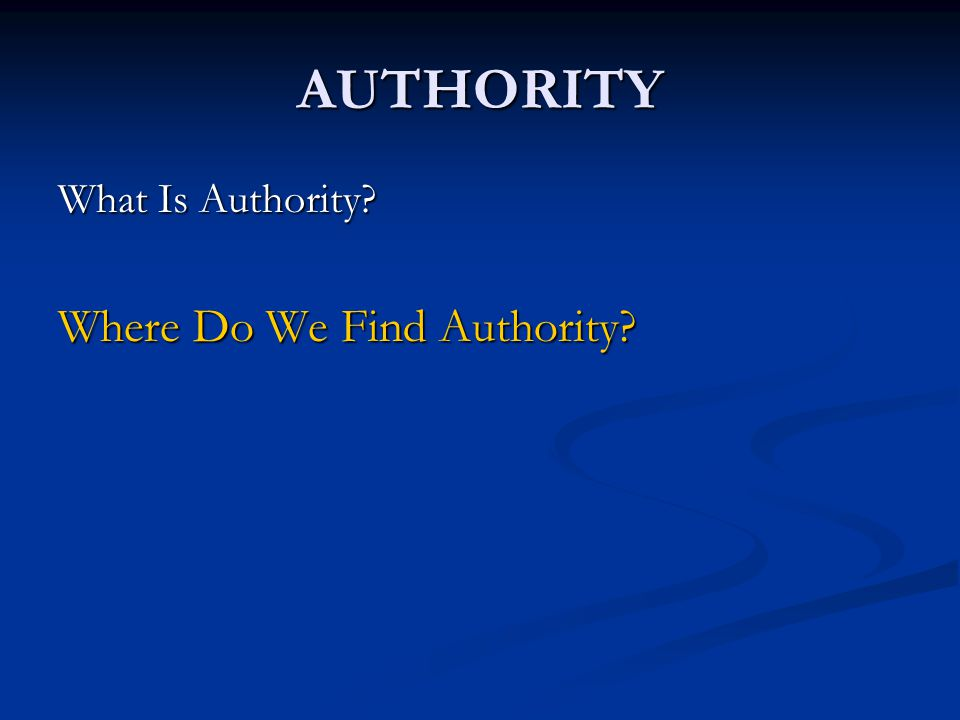 AUTHORITY The Home SchoolWorkMilitary Society (Public and Private) Church Clubs or Societies Government Authority is limited to each realm.