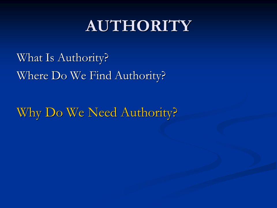 AUTHORITY Why Do we Need Authority.