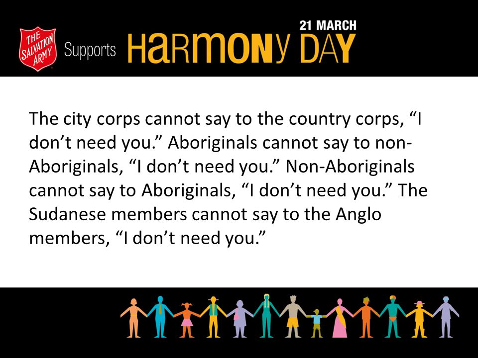 "The city corps cannot say to the country corps, ""I don't need you."" Aboriginals cannot say to non- Aboriginals, ""I don't need you."" Non-Aboriginals ca"