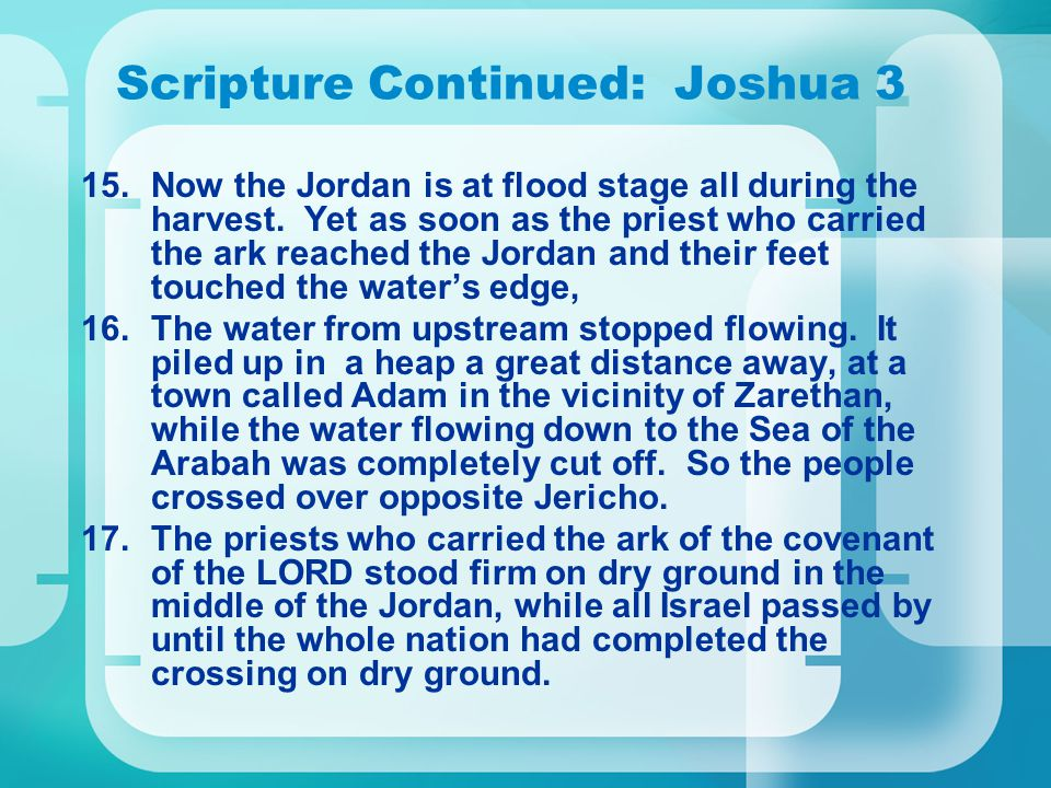 Scripture Continued: Joshua 3 15.Now the Jordan is at flood stage all during the harvest.