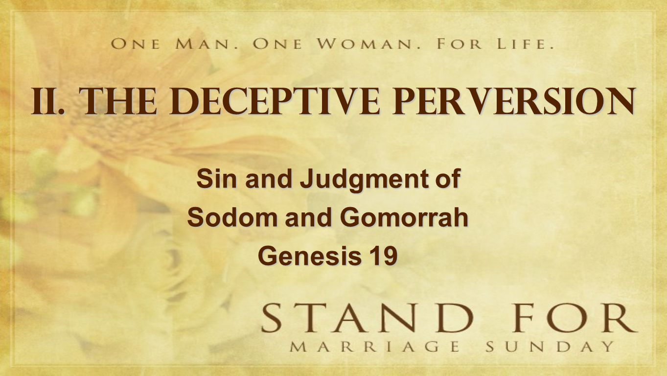 II. THE DECEPTIVE PERVERSION Sin and Judgment of Sodom and Gomorrah Genesis 19