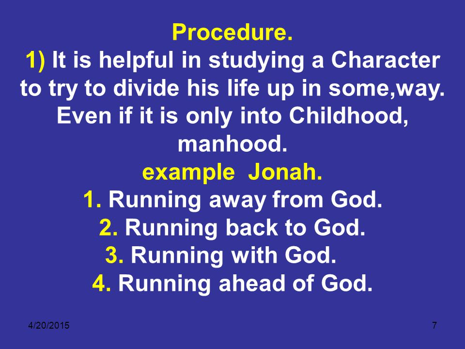 4/20/20157 Procedure. 1) It is helpful in studying a Character to try to divide his life up in some,way. Even if it is only into Childhood, manhood. e