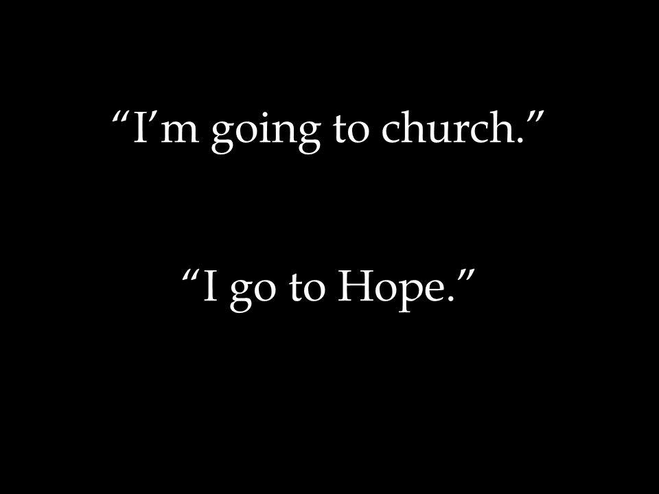 """I go to Hope."""