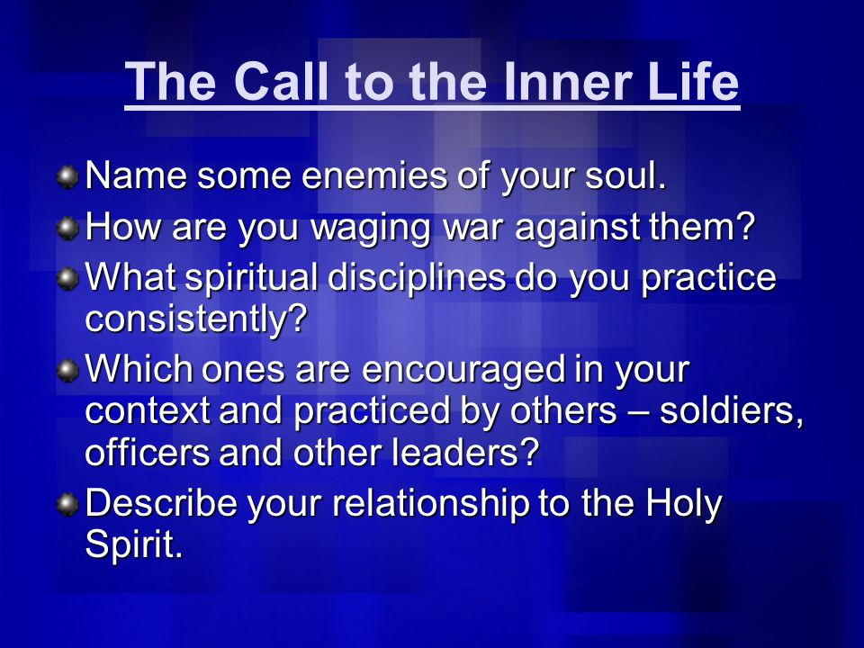 The Call to the Inner Life Name some enemies of your soul.