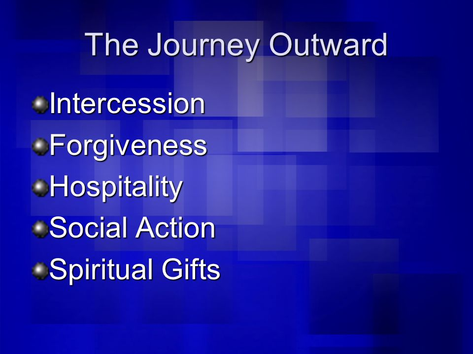 The Journey Outward IntercessionForgivenessHospitality Social Action Spiritual Gifts
