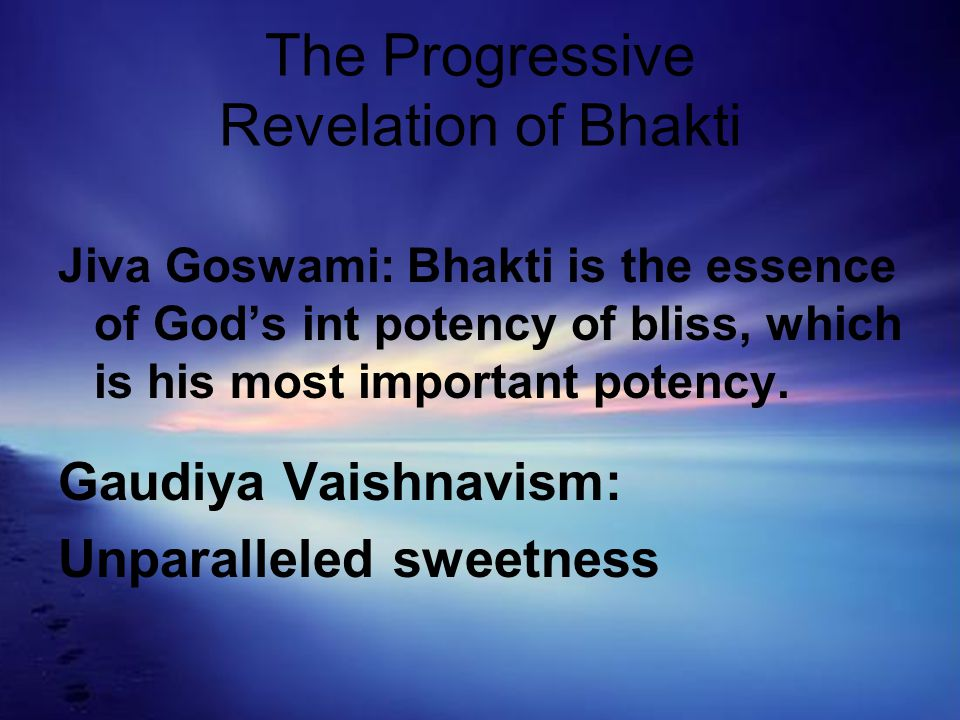 The Progressive Revelation of Bhakti Jiva Goswami: Bhakti is the essence of God's int potency of bliss, which is his most important potency.
