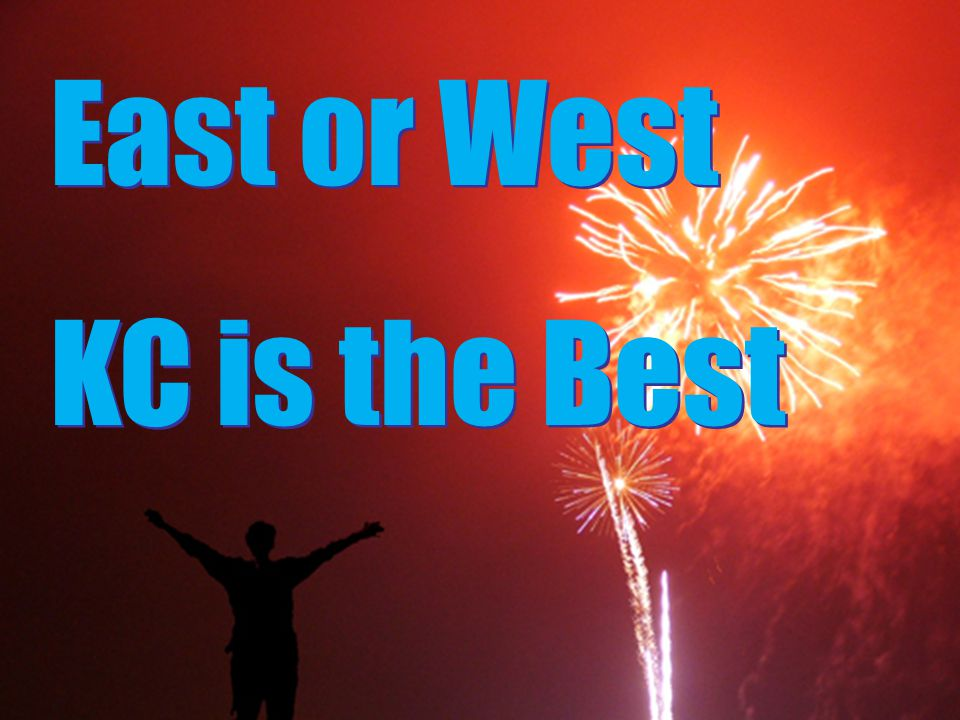 East or West KC is the Best East or West KC is the Best