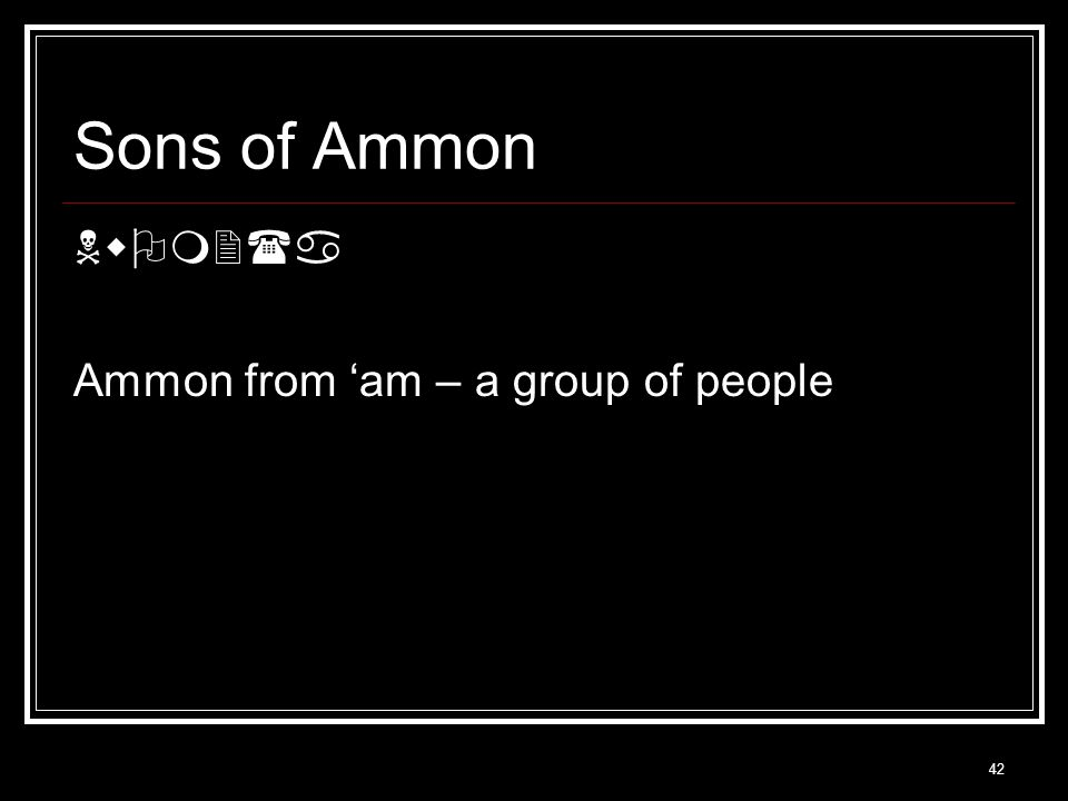 42 Sons of Ammon Nw  m2(a Ammon from 'am – a group of people