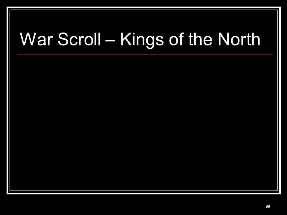 89 War Scroll – Kings of the North