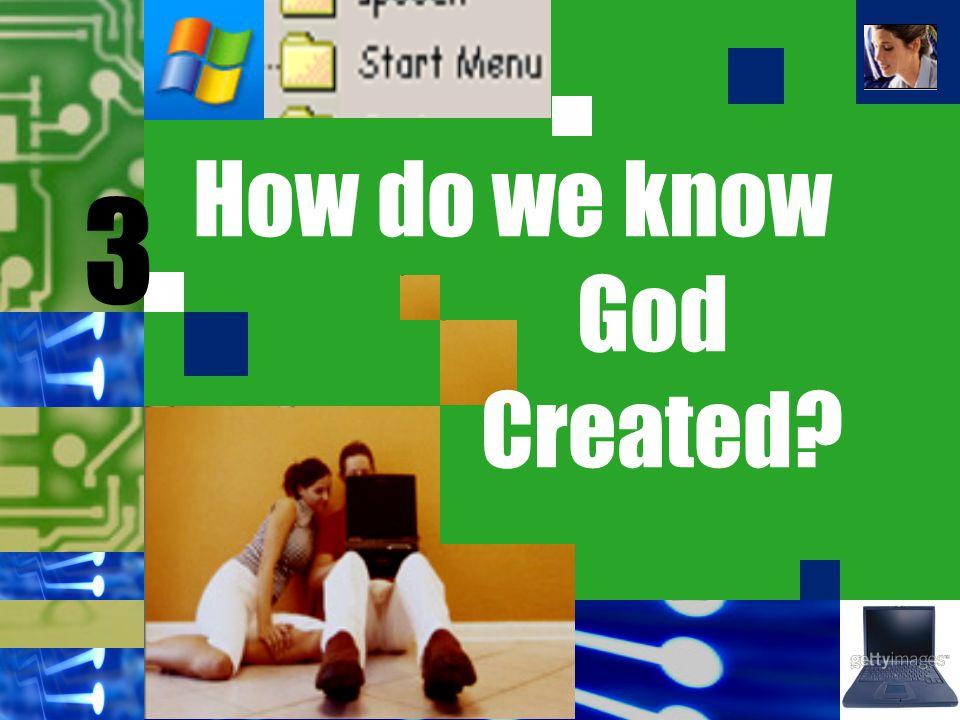 3 How do we know God Created