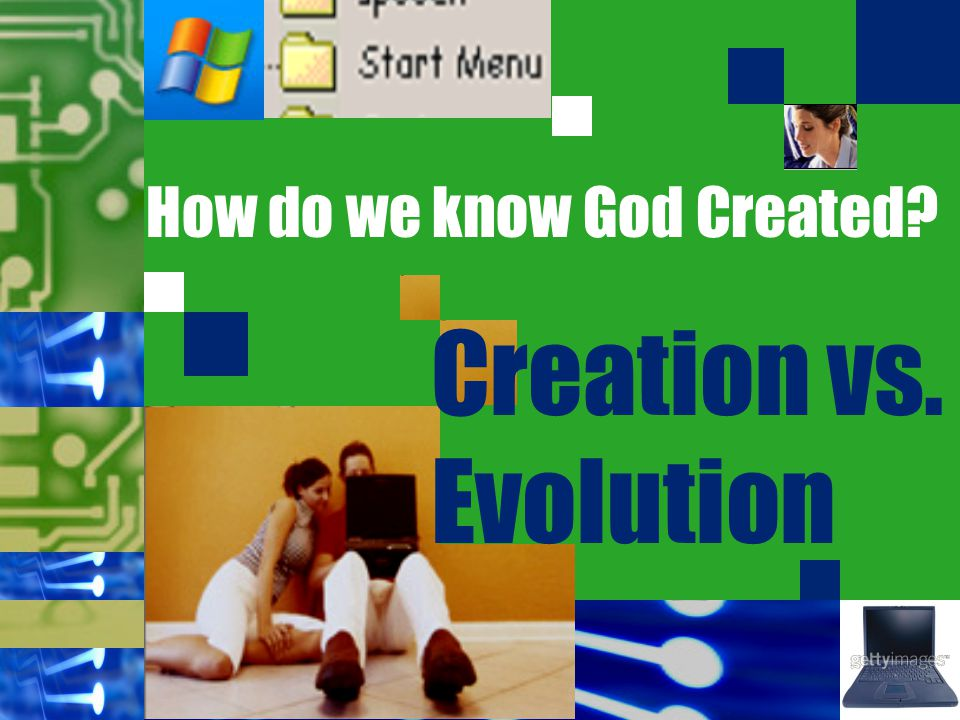 Creation vs. Evolution How do we know God Created