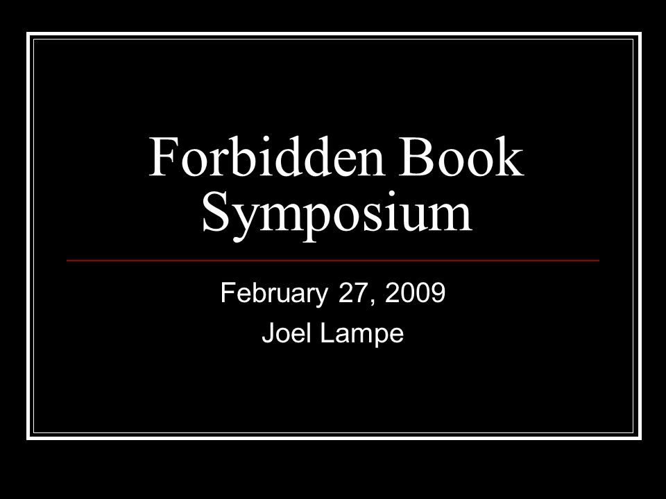 Forbidden Book Symposium February 27, 2009 Joel Lampe