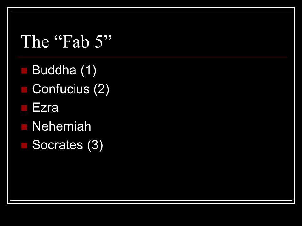 The Fab 5 Buddha (1) Confucius (2) Ezra Nehemiah Socrates (3)