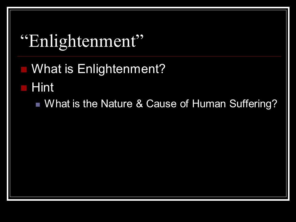 Enlightenment What is Enlightenment Hint What is the Nature & Cause of Human Suffering