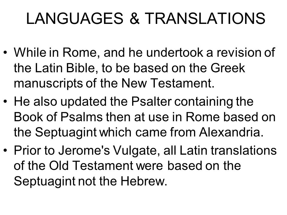 LANGUAGES & TRANSLATIONS While in Rome, and he undertook a revision of the Latin Bible, to be based on the Greek manuscripts of the New Testament. He