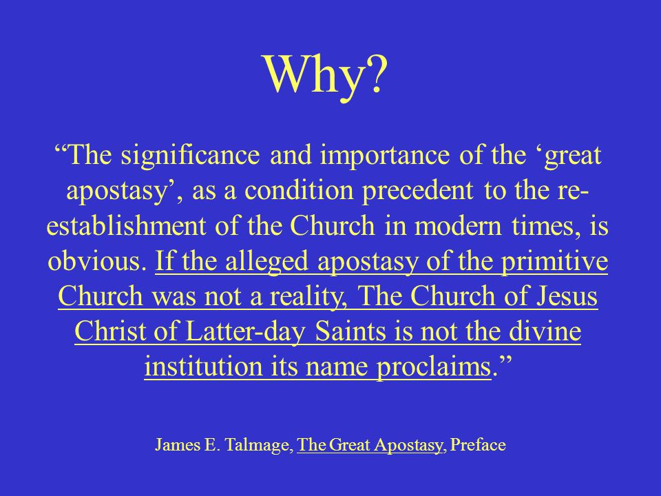 """The significance and importance of the 'great apostasy', as a condition precedent to the re- establishment of the Church in modern times, is obvious."