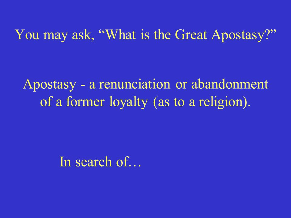 "You may ask, ""What is the Great Apostasy?"" Apostasy - a renunciation or abandonment of a former loyalty (as to a religion). In search of…"
