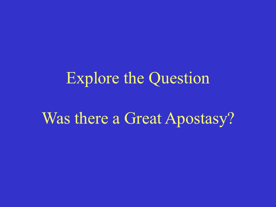 Explore the Question Was there a Great Apostasy?