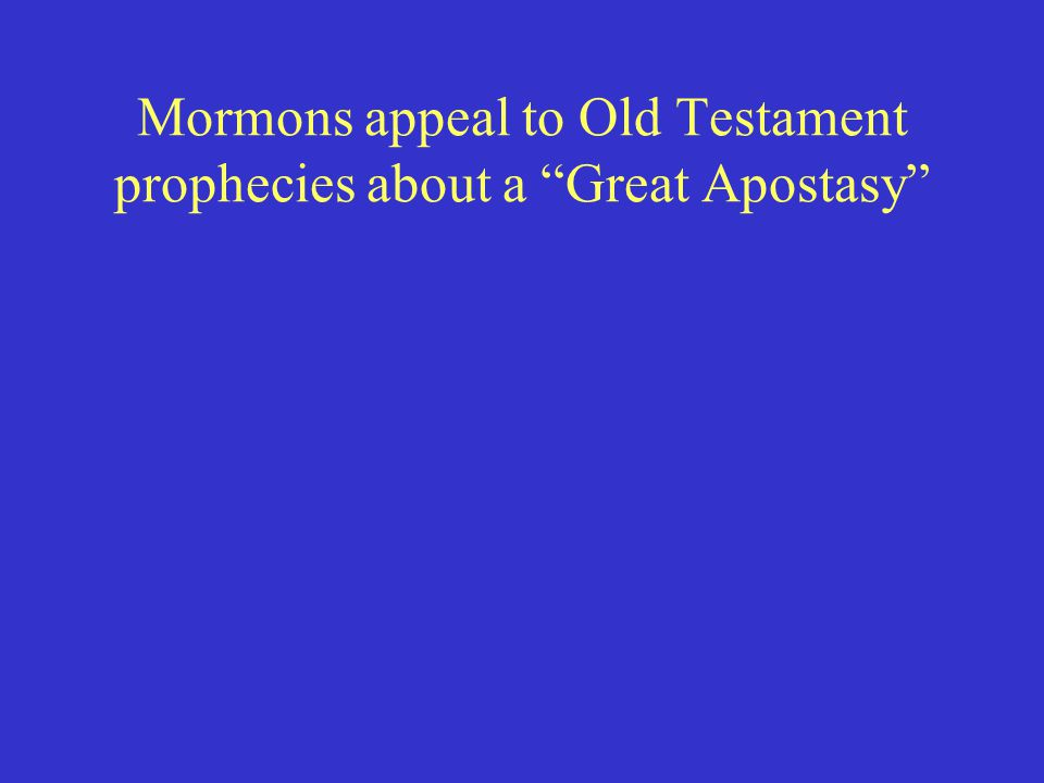 "Mormons appeal to Old Testament prophecies about a ""Great Apostasy"""