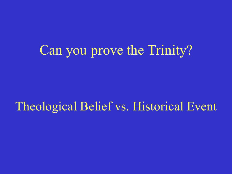 Can you prove the Trinity? Theological Belief vs. Historical Event