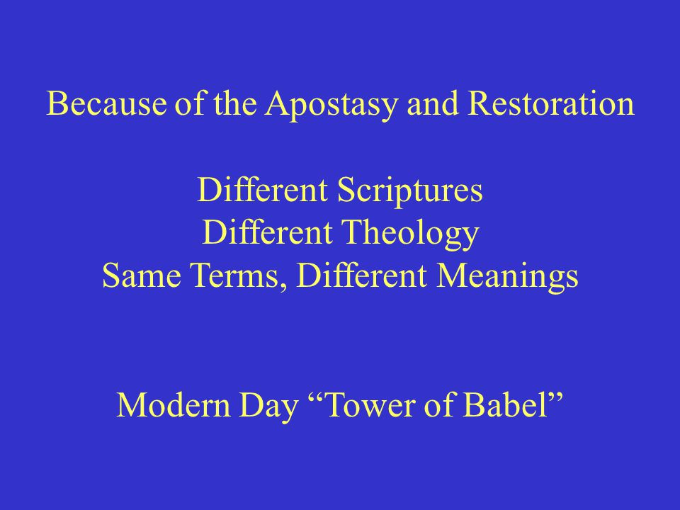 "Because of the Apostasy and Restoration Different Scriptures Different Theology Same Terms, Different Meanings Modern Day ""Tower of Babel"""
