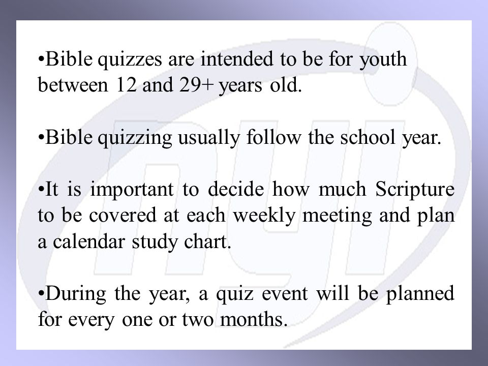 Bible quizzes are intended to be for youth between 12 and 29+ years old.