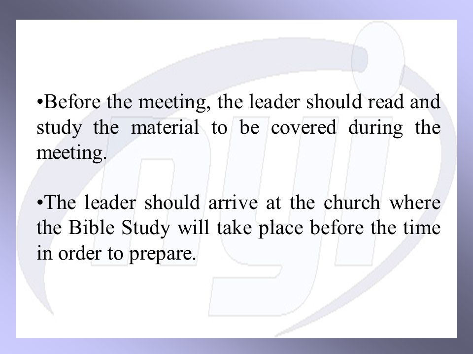 Before the meeting, the leader should read and study the material to be covered during the meeting.