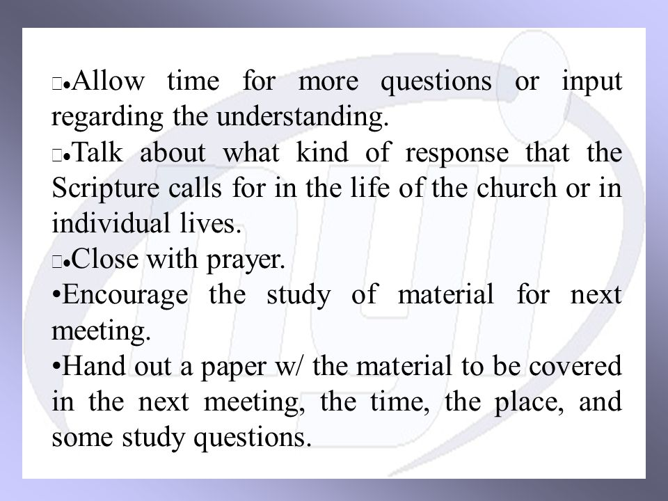  Allow time for more questions or input regarding the understanding.