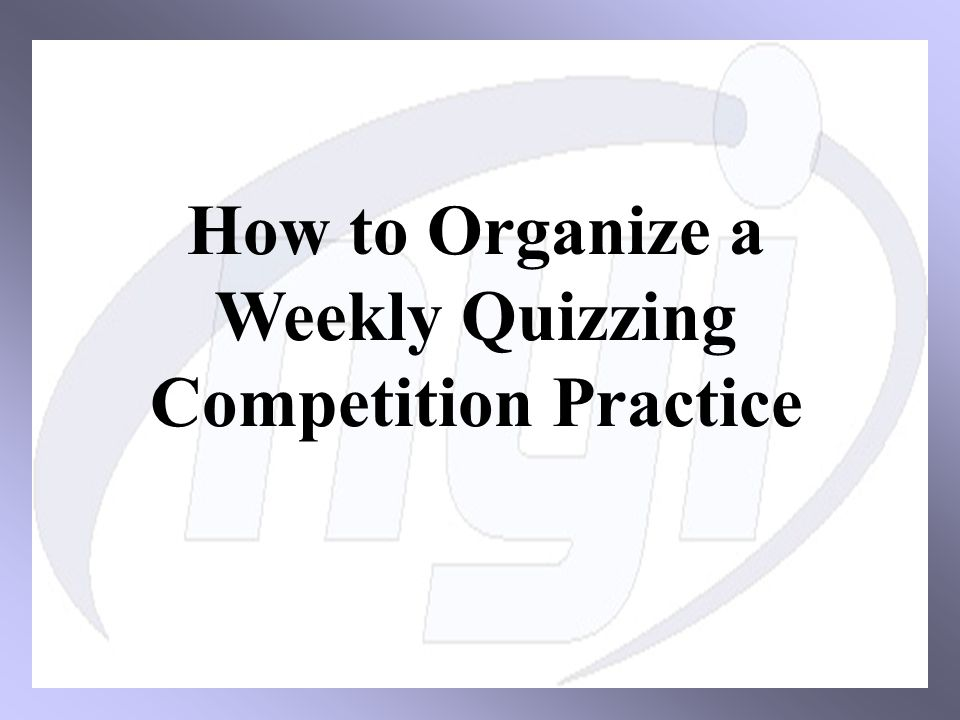 How to Organize a Weekly Quizzing Competition Practice