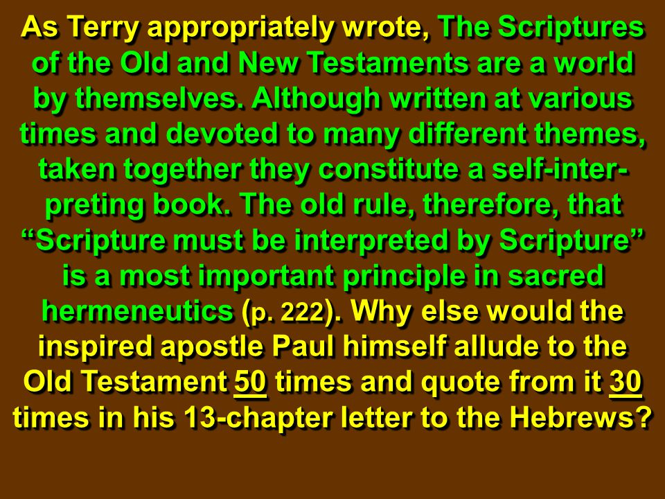 As Terry appropriately wrote, The Scriptures of the Old and New Testaments are a world by themselves. Although written at various times and devoted to