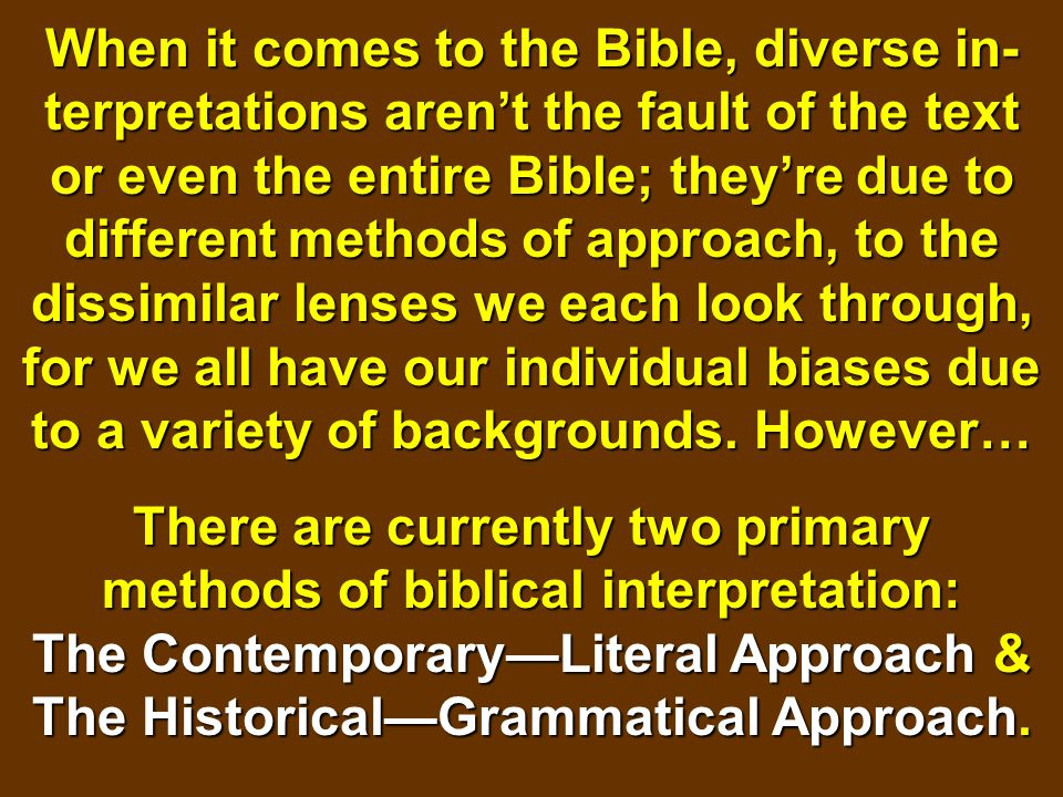 When it comes to the Bible, diverse in- terpretations aren't the fault of the text or even the entire Bible; they're due to different methods of appro