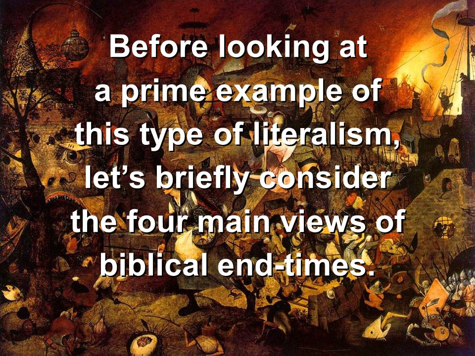 Before looking at a prime example of this type of literalism, let's briefly consider the four main views of biblical end-times.