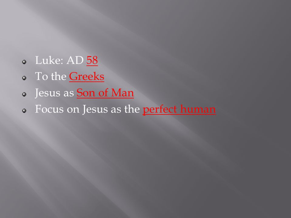Luke: AD 58 To the Greeks Jesus as Son of Man Focus on Jesus as the perfect human