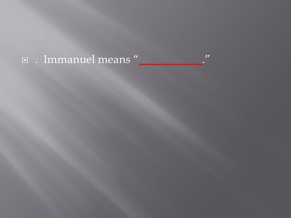 . Immanuel means ___________.