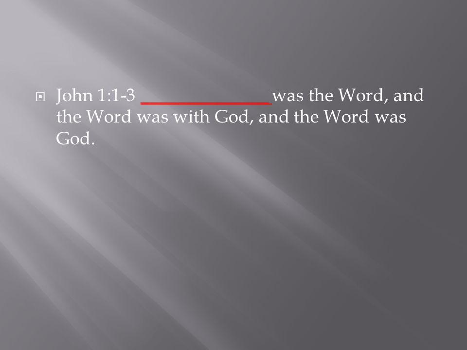  John 1:1-3 ______________ was the Word, and the Word was with God, and the Word was God.
