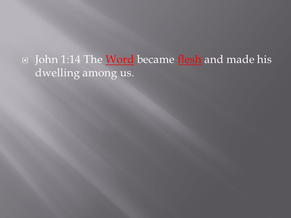  John 1:14 The Word became flesh and made his dwelling among us.