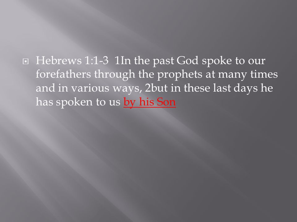  Hebrews 1:1-3 1In the past God spoke to our forefathers through the prophets at many times and in various ways, 2but in these last days he has spoken to us by his Son