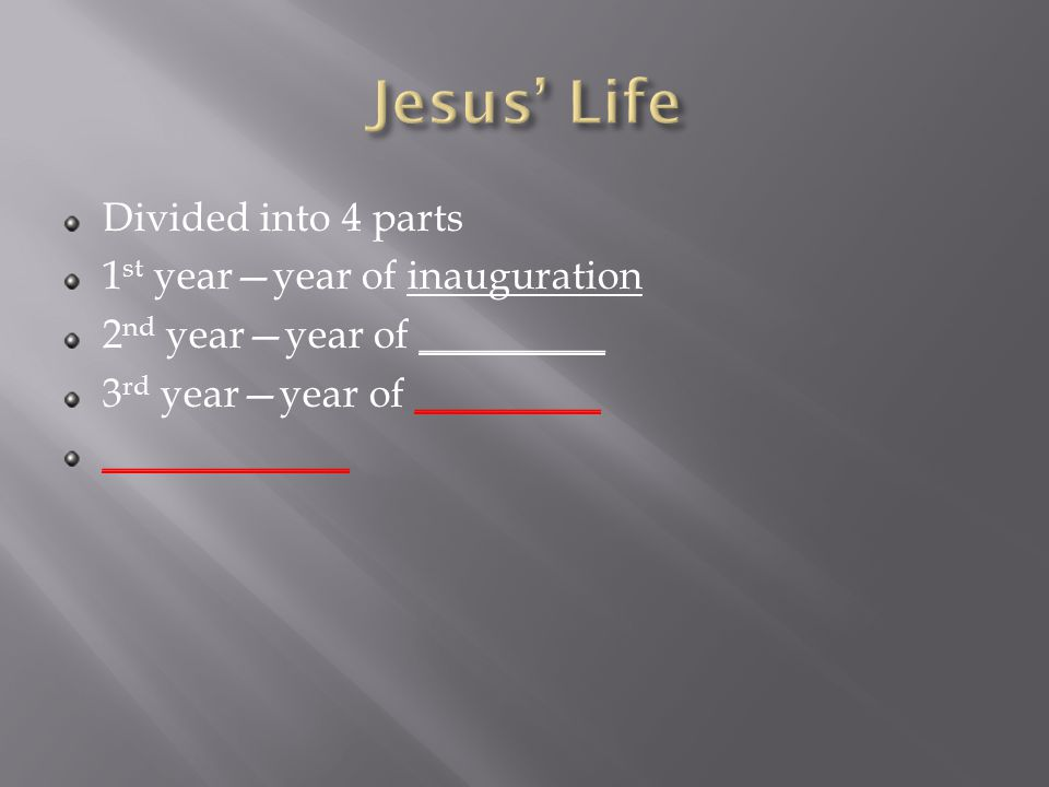 Divided into 4 parts 1 st year—year of inauguration 2 nd year—year of _________ 3 rd year—year of _________ ____________