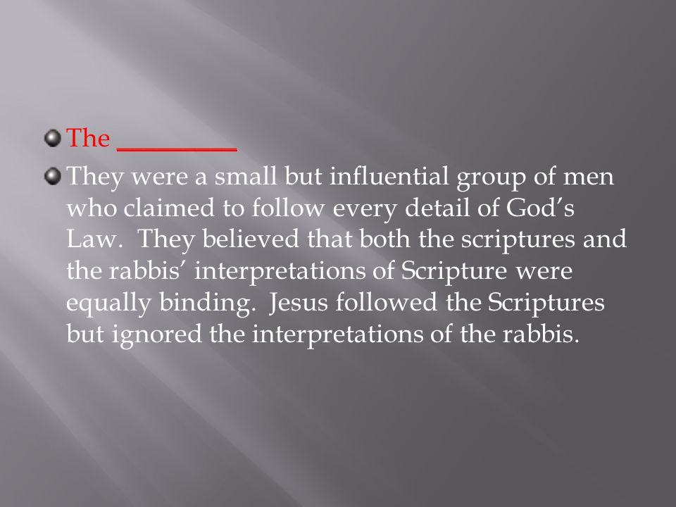 The _________ They were a small but influential group of men who claimed to follow every detail of God's Law.
